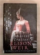 Innocent Traitor, *** SIGNED BY THE AUTHOR***: Alison Weir