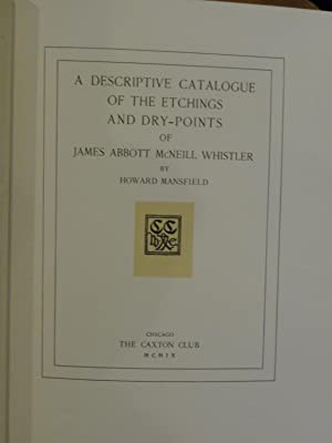 A Descriptive Catalogue of the Etchings and Dry-Points of James Abbott McNeill Whistler: Mansfield,...