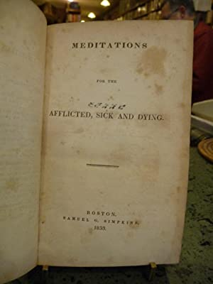 Meditations for the Afflicted, Sick and Dying: Charles Lowell , Thomas Wright , Society for ...