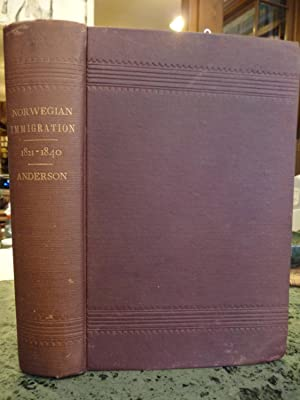 The First Chapter of Norwegian Immigration, (1821-1840) Its Causes and Results--With an ...