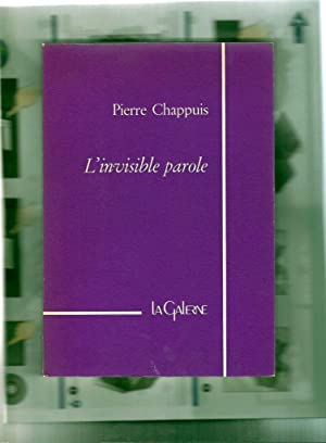 L' invisible parole *: CHAPPUIS Pierre :