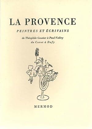 La Provence, peintres et écrivains. De Théophile Gautier à Paul Valéry,...