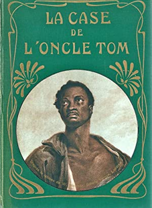 La case de l'oncle Tom *: BEECHER STOWE Harriet :