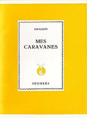 Mes caravanes et autres poèmes (1948-1954) *: ARAGON Louis :