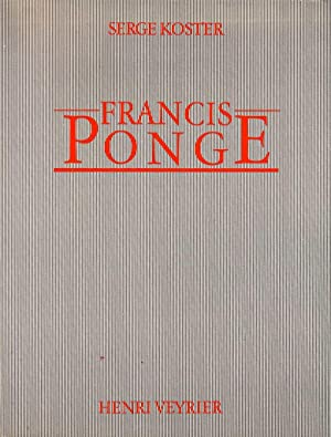 Francis Ponge *: PONGE Francis] KOSTER Serge :