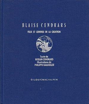 Blaise Cendrars, feux et cendres de la création *: CENDRARS Blaise] CENDRARS Miriam :