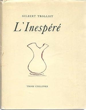 L' Inespéré *: TROLLIET Gilbert :