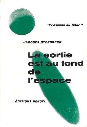 la sortie est au fond de l'espace *: STERNBERG Jacques :