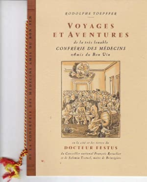 Voyages et aventures de la très louable confrérie des médecins Amis du Bon Vin...