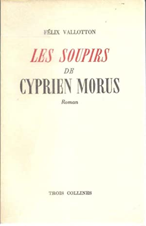 Les soupirs de Cyprien Morus *: VALLOTTON Félix :