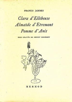 Clara d'Ellébeuse - Almaïde d'Etremont - Pomme d'Anis *: JAMMES Francis ...