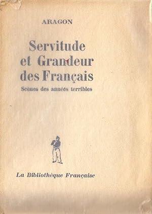 Servitude et Grandeur des Français. Scènes des années terribles *: ARAGON ...