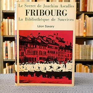 Le secret de Joachim Ascalles - Fribourg: SAVARY Léon :