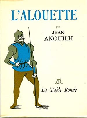 L' alouette *: ANOUILH Jean :