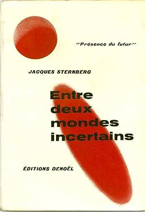 Entre deux mondes incertains *: STERNBERG Jacques :