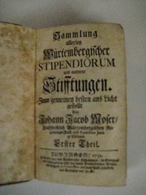 Sammlung allerley Würtembergischer Stipendiorum und anderer Stifftungen. Teil 1.: Moser, ...