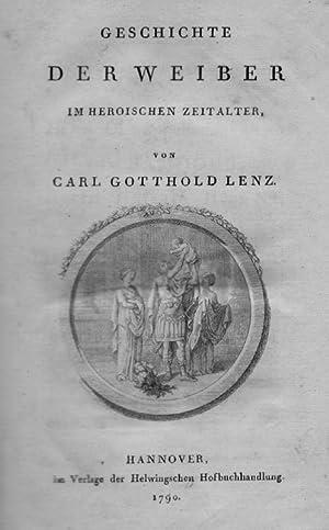 Geschichte der Weiber im heroischen Zeitalter.: Lenz, Carl Gotthold.