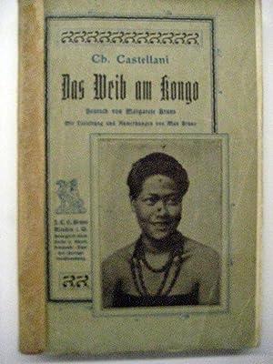 Das Weib am Kongo. Dt. von Margarete Bruns. Mit einer Einl. von Max Bruns.: Afrika. Castellani, Ch....