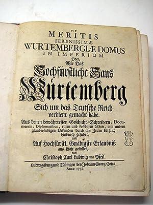 De meritis serenissimae Wurtembergiae domus in imperium. Oder, wie das hochfürstliche Haus W&...