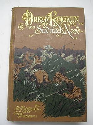 Durch Kamerun von Süd nach Nord. Reisen und Forschungen im Hinterlande 1889 bis 1891.: Afrika....