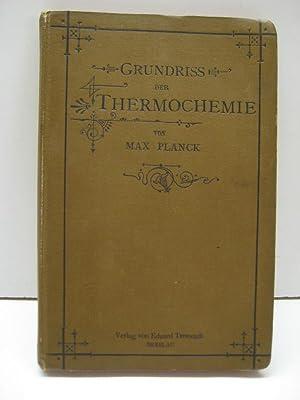 Grundriss der Allgemeinen Thermochemie. Mit einem Anhang: Der Kern des zweiten Hauptsatzes der W&...
