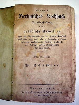 Neuestes Berlinisches Kochbuch für alle Stände; oder gründliche Anweisung ohne alle ...