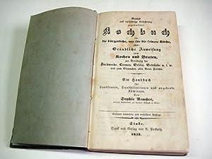 Neues auf vieljährige Erfahrung gegründetes Kochbuch für die bürgerliche, wie f...