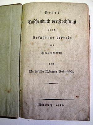Neues Taschenbuch der Kochkunst durch Erfahrung erprobt und herausgegeben.: Rosenfeld, Margareta ...