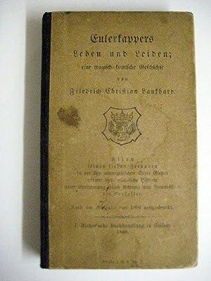 Eulerkappers Leben und Leiden; eine tragisch-komische Geschichte. Allen seinen lieben Freunden in ...