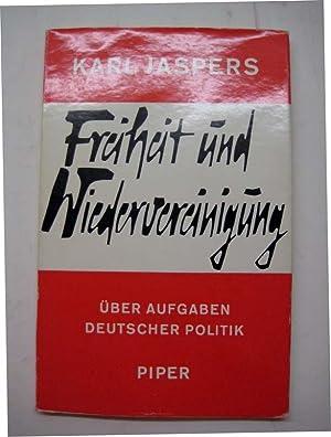 Freiheit und Wiedervereinigung. Über Aufgaben deutscher Politik.: Jaspers, Karl.