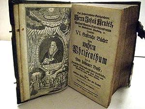 Sämtliche VI geistreiche Bücher vom wahren Christenthum. Das ist: Von heilsamer Busse, ...