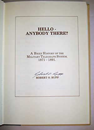 HELLO - ANYBODY THERE? A BRIEF HISTORY OF THE MILITARY TELEGRAPH SYSTEM 1871-1891 [SIGNED COPY]