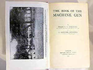 THE BOOK OF THE MACHINE GUN: Longstaff, Major F.V.