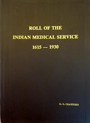 ROLL OF THE INDIAN MEDICAL SERVICE 1615-1930: Crawford, D.G.