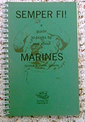 SEMPER FI! A GUIDE TO BOOKS BY AND ABOUT MARINES [SIGNED COPY]