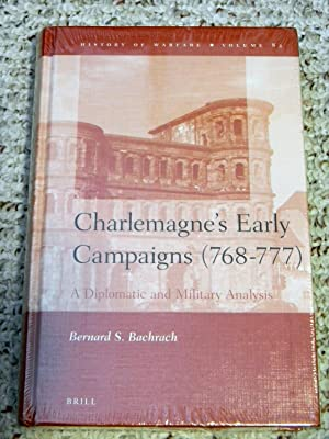 CHARLEMAGNE'S EARLY CAMPAIGNS (768 - 777) A DIPLOMATIC AND MILITARY ANALYSIS