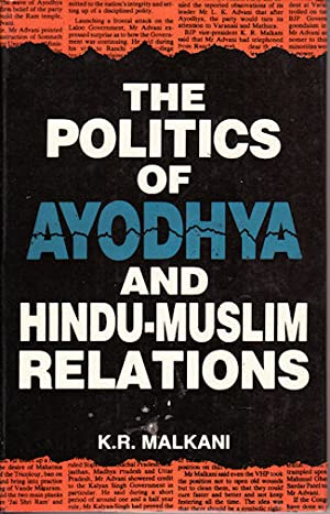 The Politics of Ayodhya & Hindu-Muslim Relations.: MALKANI, K.R.