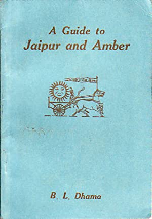 A Guide to Jaipur and Amber.: DHAMA, B.L.