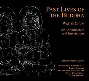 Past Lives of the Buddha. Wat Si Chum - Art, Architecture and Inscriptions.: SKILLING, PETER (ED).