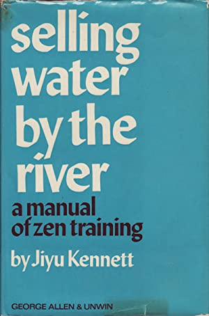 Selling Water by the River. A Manual of Zen Training.