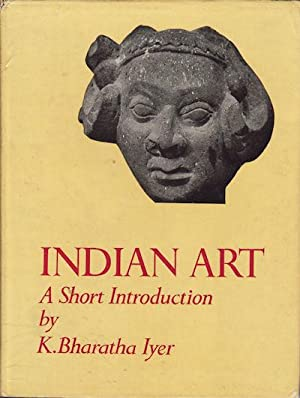 Indian Art. A Short Introduction.: IYER, K. BHARATHA.
