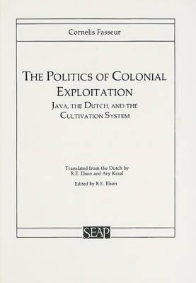 Politics of Colonial Exploitation. Java, the Dutch,: FASSEUR, CORNELIS.
