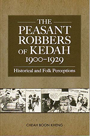 The Peasant Robbers of Kedah, 1900-1929: Historical: CHEAH, BOON KHENG.