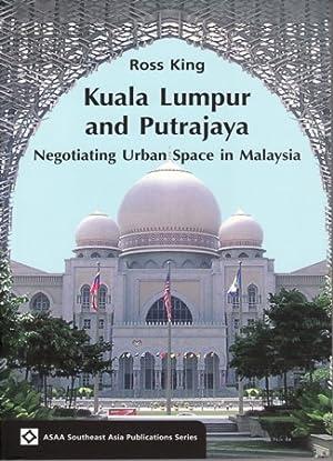 Kuala Lumpur and Putrajaya. Negotiating Urban Space: KING, ROSS.