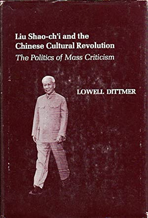 Liu Shao-ch'i and the Chinese Cultural Revolution.: DITTMER, LOWELL.