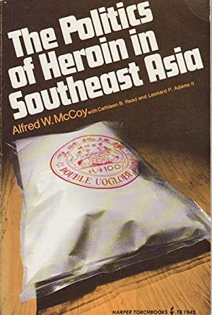 The Politics of Heroin in South East: MCCOY, ALFRED W.