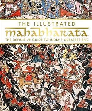 The Illustrated Mahabharata. The Definitive Guide to India's Greatest Epic.