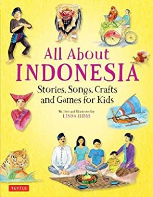 All About Indonesia. Stories, Songs, Crafts and Games for Kids.