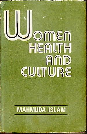 Women, Health and Culture. A study of: ISLAM, MAHMUDA.