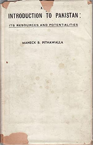 An Introduction to Pakistan. Its Resources and: PITHAWALLA, MANECK B.